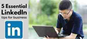 5 Essential LinkedIn For Business Tips
