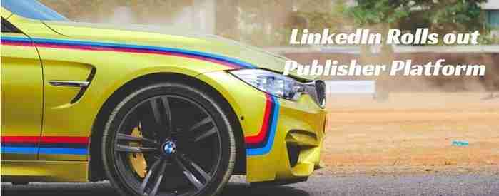 LinkedIn Rolls Out Publisher Platform
