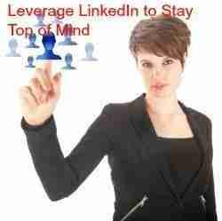 10 Ways to Leverage LinkedIn to Stay Top of Mind