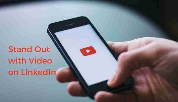5 Ways To Stand Out With Video On LinkedIn