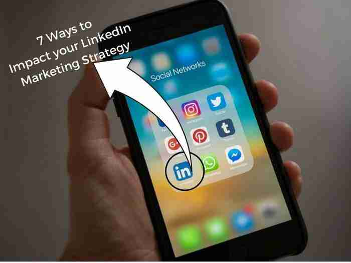 7 Ways To Impact Your LinkedIn Marketing Strategy For 2018