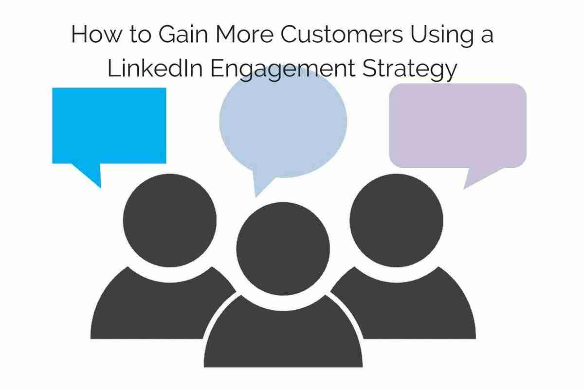 How To Gain More Customers Using A LinkedIn Engagement Strategy