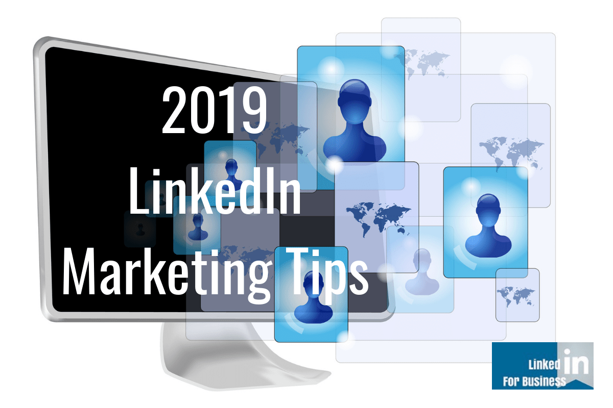 2019 LinkedIn Marketing Tips