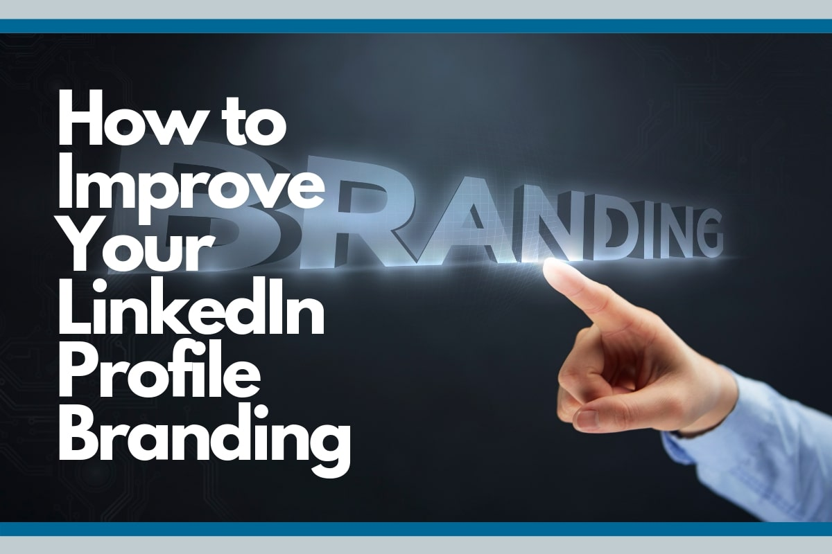 How To Improve Your LinkedIn Profile Branding In 2019