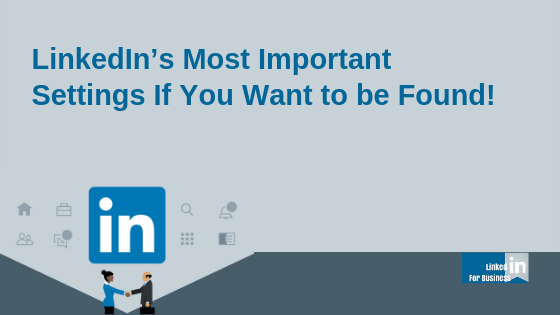 LinkedIn's Most Important Settings If You Want To Be Found
