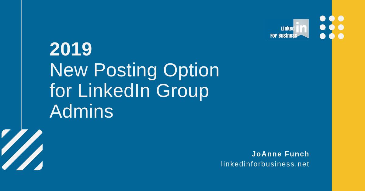 2019 New Posting Option For LinkedIn Group Admins