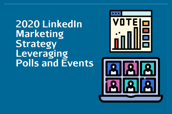 2020 LinkedIn Marketing Strategy Leveraging Polls And Events