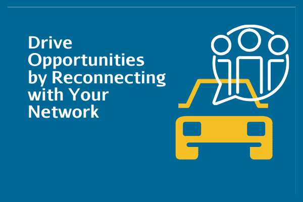 Drive Opportunities By Reconnecting With Your Network